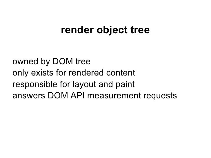 render object treeowned by DOM treeonly exists for rendered contentresponsible for layout and paintanswers DOM API measure...