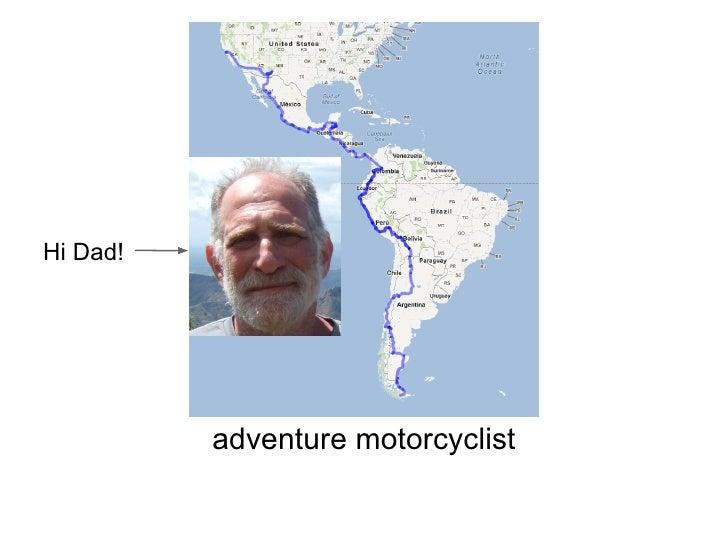 Hi Dad!          adventure motorcyclist