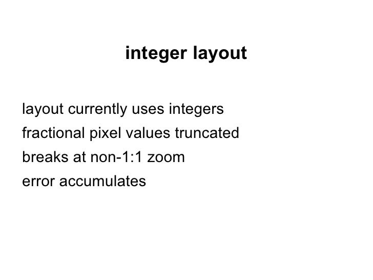 sub-pixel layoutintegers replaced by fixed-point unitboxes snapped to pixel valuessupports sub-pixel CSS valueserror doesn...