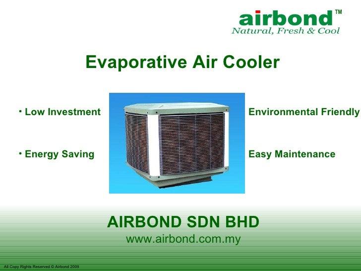 Evaporative Air Cooler AIRBOND SDN BHD www.airbond.com.my <ul><li>Low Investment </li></ul><ul><li>Energy Saving </li></ul...