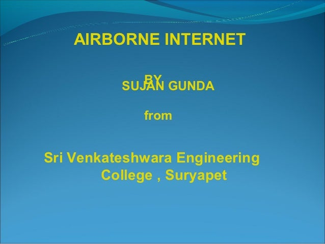 AIRBORNE INTERNET             BY          SUJAN GUNDA             fromSri Venkateshwara Engineering        College , Surya...