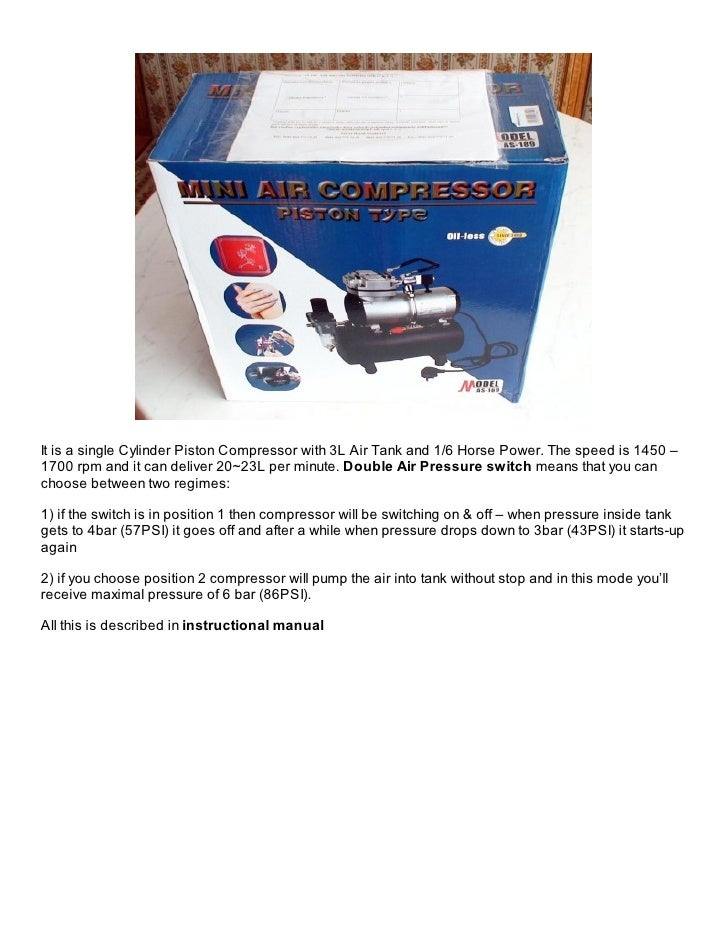 It is a single Cylinder Piston Compressor with 3L Air Tank and 1/6 Horse Power. The speed is 1450 –1700 rpm and it can del...