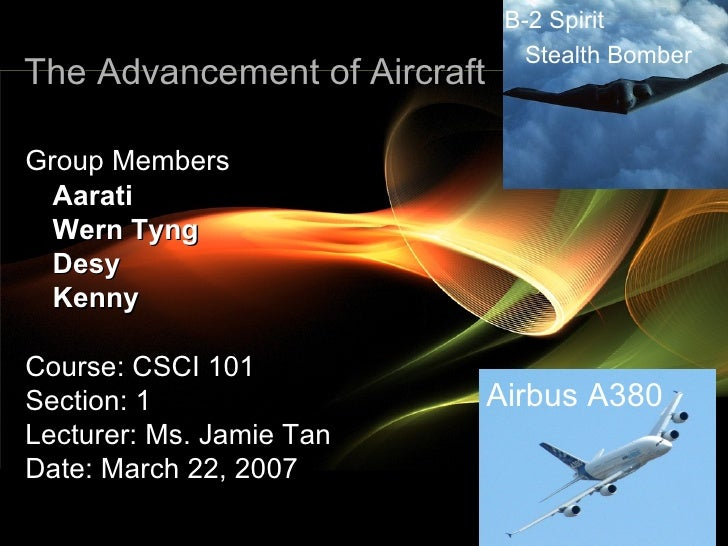 The Advancement of Aircraft <ul><li>Group Members </li></ul><ul><li>Aarati </li></ul><ul><li>Wern Tyng </li></ul><ul><li>D...