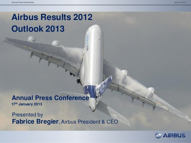Annual Press Conference 17th January 2013 January 2013Annual Press Conference Presented by Fabrice Bregier, Airbus Preside...