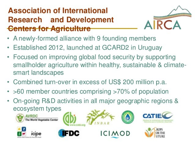 Association of International Research and Development Centers for Agriculture • A newly-formed alliance with 9 founding me...