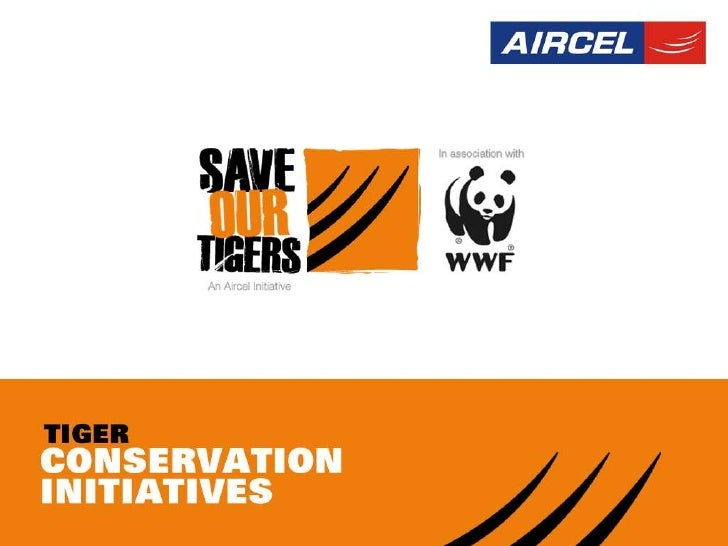 Save Our Tigers  Aircel – WWF Tiger Conservation            Initiatives