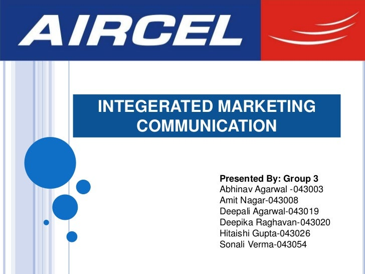 INTEGERATED MARKETING    COMMUNICATION           Presented By: Group 3           Abhinav Agarwal -043003           Amit Na...