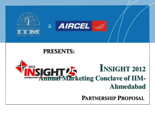 &  PRESENTS:  INSIGHT 2012 Annual Marketing Conclave of IIMAhmedabad PARTNERSHIP PROPOSAL
