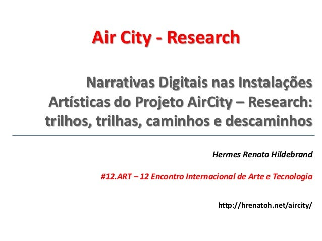Narrativas Digitais nas Instalações Artísticas do Projeto AirCity – Research: trilhos, trilhas, caminhos e descaminhos Her...