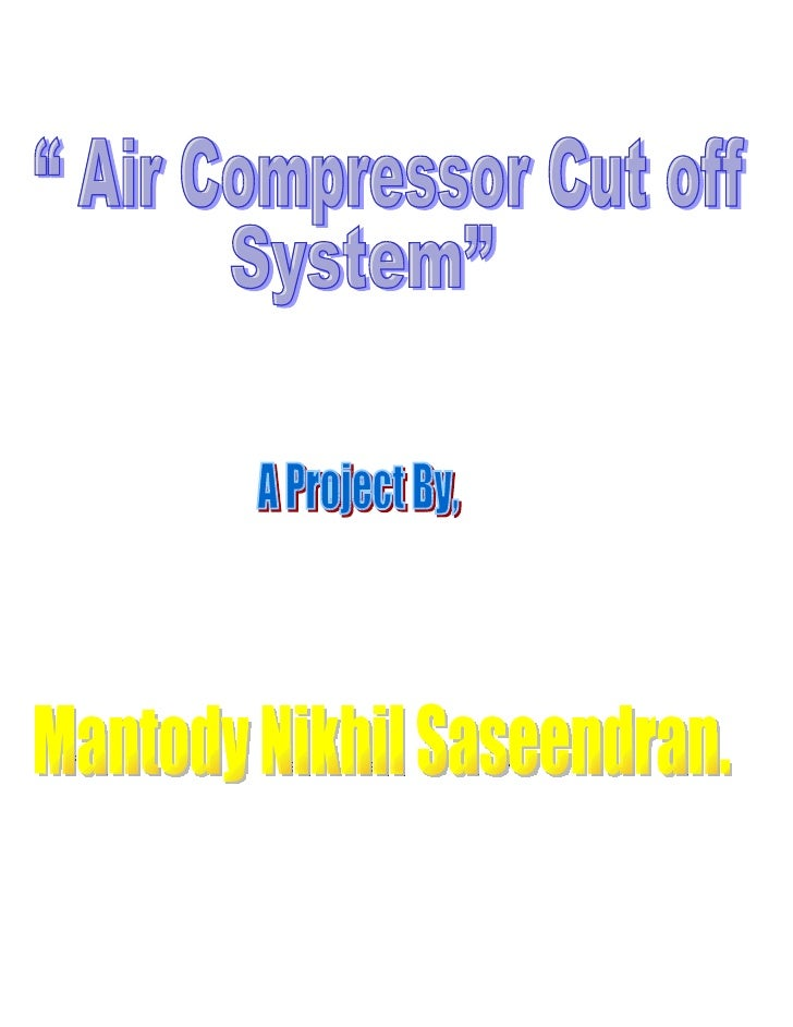 PrefaceDear Sir,This project is for commercial vehicles which uses compressed air for                      braking and oth...