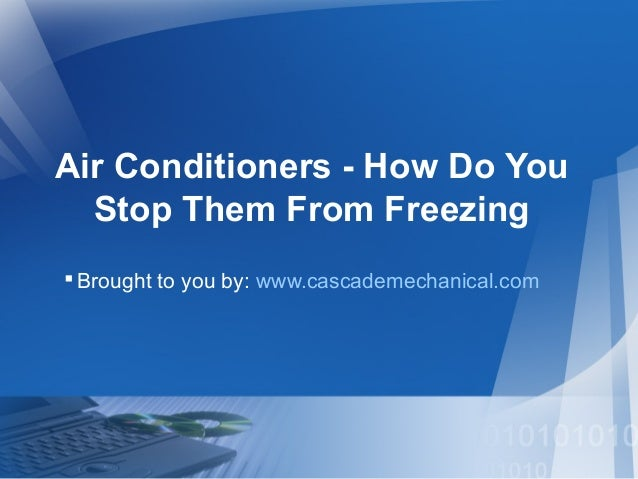 Air Conditioners - How Do You Stop Them From Freezing Brought to you by: www.cascademechanical.com