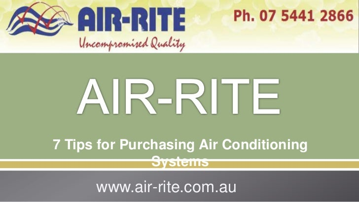 7 Tips for Purchasing Air Conditioning               Systems      www.air-rite.com.au