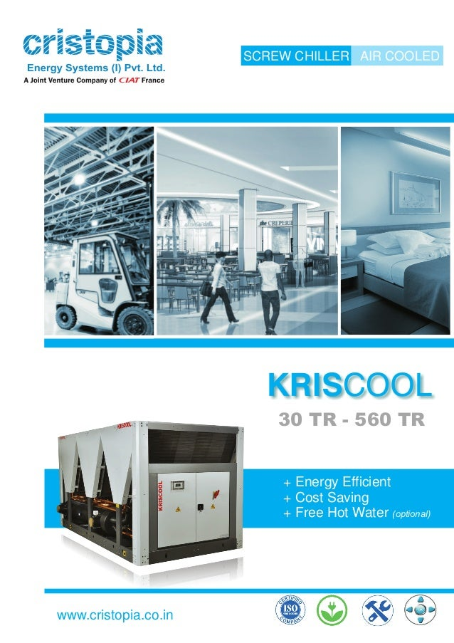 SCREW CHILLER AIR COOLED 30 TR - 560 TR www.cristopia.co.in + Energy Efficient + Cost Saving + Free Hot Water (optional)