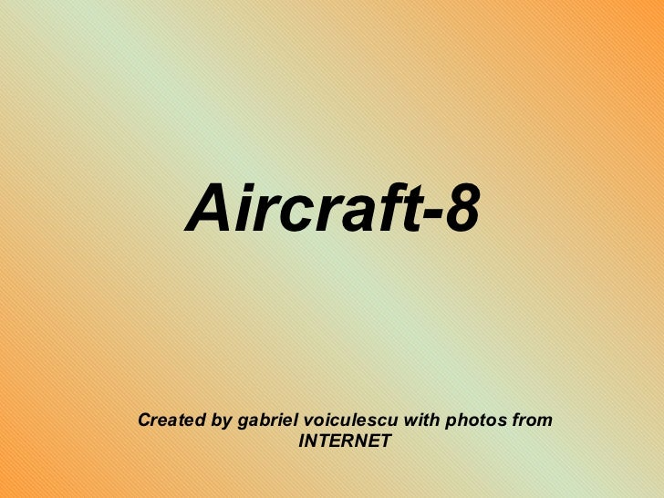 Aircraft-8 Created by gabriel voiculescu with photos from INTERNET