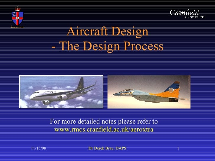Aircraft Design - The Design Process For more detailed notes please refer to  www.rmcs.cranfield.ac.uk/aeroxtra