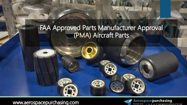 """a parts manufacturer approval """"pma"""" is an acronym for """"parts manufacturer approval"""" it is both a design and production approval issued by the faa basically, the faa permits the manufacture of replacement parts for aircraft if the part has been tested and meets faa standards for airworthiness and the part is manufactured in accordance with faa approved procedures."""