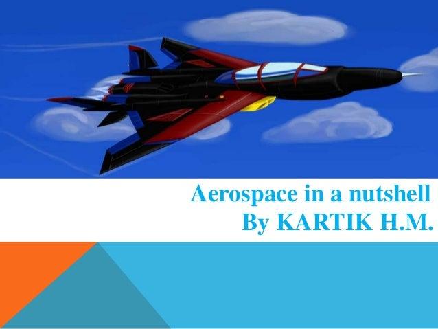 Aerospace in a nutshell By KARTIK H.M.