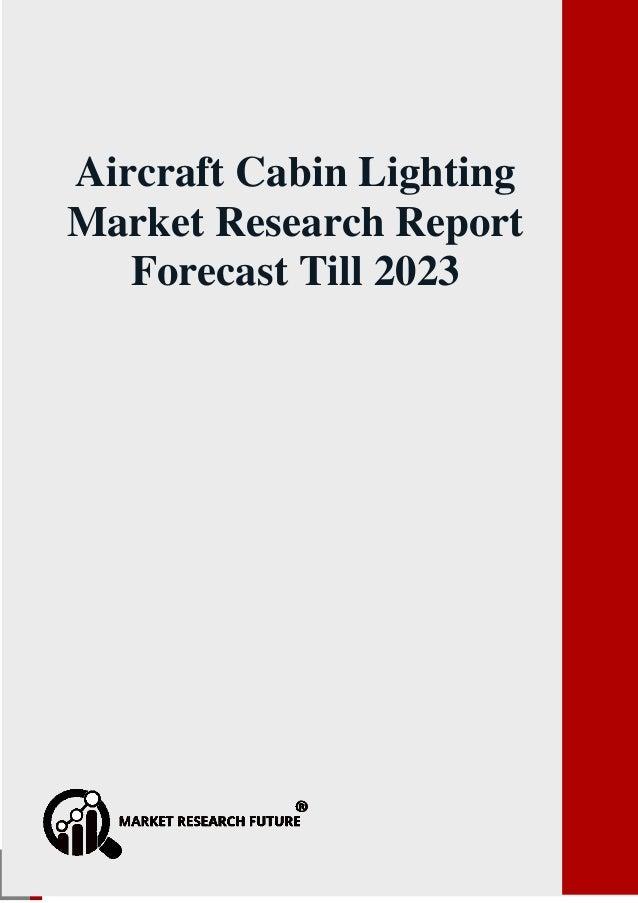 Aircraft Cabin Lighting Market Research Report forecast till 2023 P a g e | 1 sales@marketresearchfuture.com Aircraft Cabi...