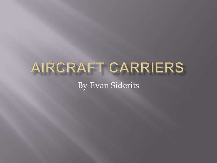 Aircraft Carriers <br />By Evan Siderits<br />