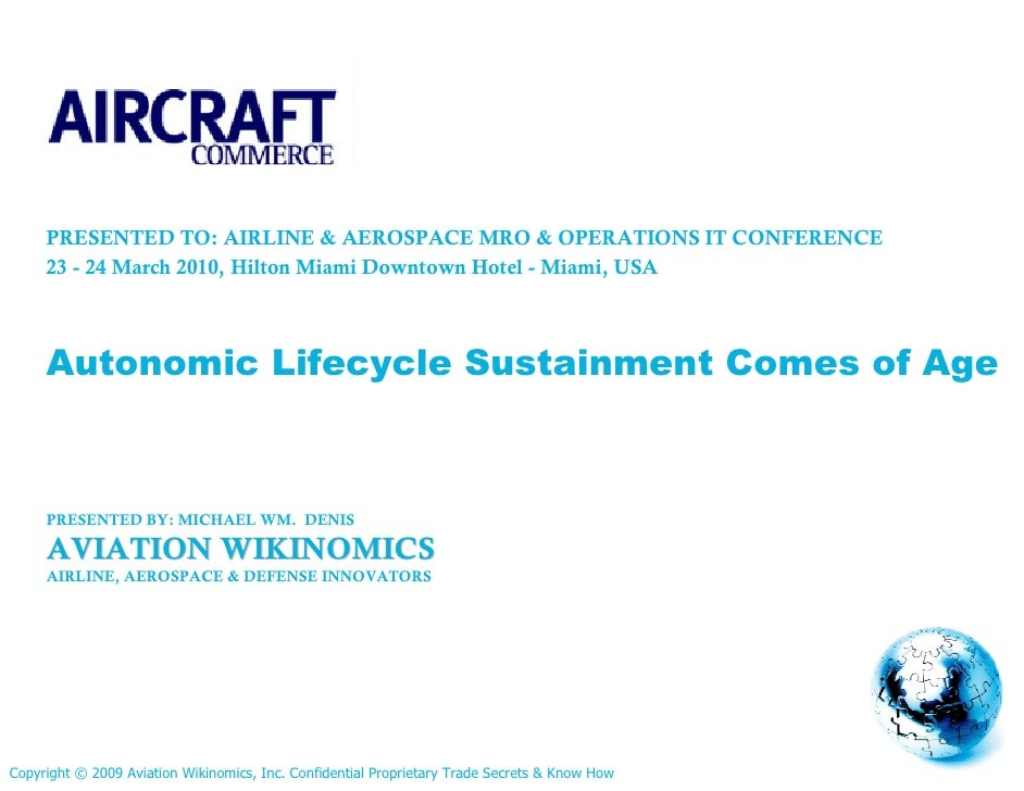 PRESENTED TO: AIRLINE & AEROSPACE MRO & OPERATIONS IT CONFERENCE      23 - 24 March 2010, Hilton Miami Downtown Hotel - Mi...