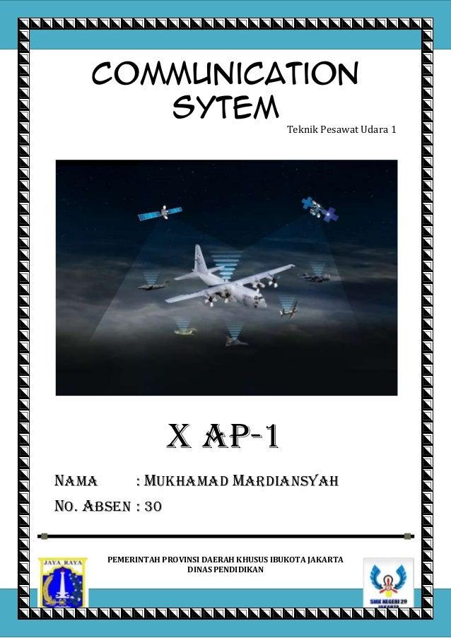Communication Sytem Teknik Pesawat Udara 1  X ap-1 Nama  : mukhamad mardiansyah  No. absen : 30 PEMERINTAH PROVINSI DAERAH...