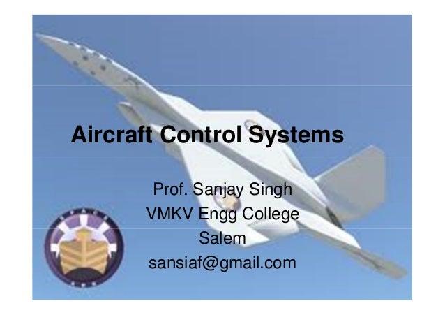 Aircraft Control Systems Prof. Sanjay Singh VMKV Engg College Salem sansiaf@gmail.com