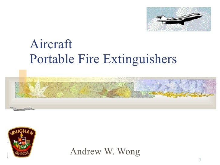 Aircraft  Portable Fire Extinguishers Andrew W. Wong