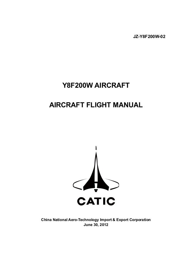 JZ-Y8F200W-02 Y8F200W AIRCRAFT AIRCRAFT FLIGHT MANUAL China National Aero-Technology Import & Export Corporation June 30, ...