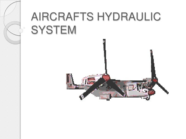 hydraulic systems in aircrafts and their This book provides an introduction to hydraulics for those unfamiliar with hydraulic systems and components, such as new users, novice salespeople history of some typical water and oil hydraulics recently, production machinery and their drive systems have been.