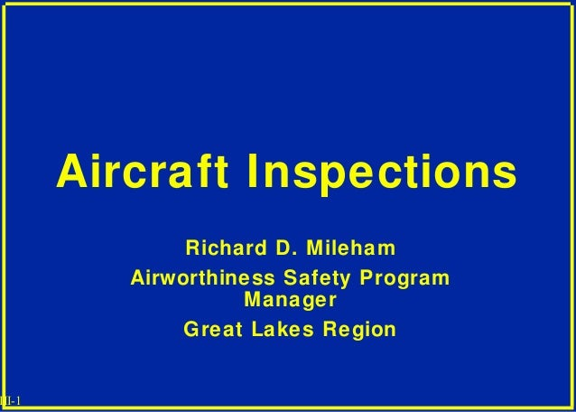III-1 Aircraft Inspections Richard D. Mileham Airworthiness Safety Program Manager Great Lakes Region