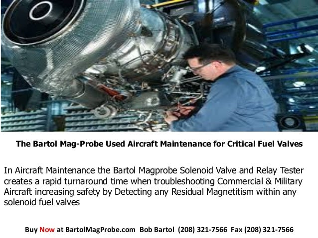 In Aircraft Maintenance the Bartol Magprobe Solenoid Valve and Relay Tester creates a rapid turnaround time when troublesh...