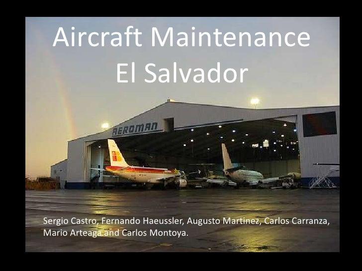 Aircraft Maintenance        El Salvador    Sergio Castro, Fernando Haeussler, Augusto Martinez, Carlos Carranza, Mario Art...