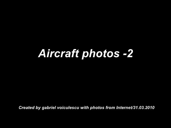 Aircraft photos -2 Created by gabriel voiculescu with photos from Internet/31.03.2010