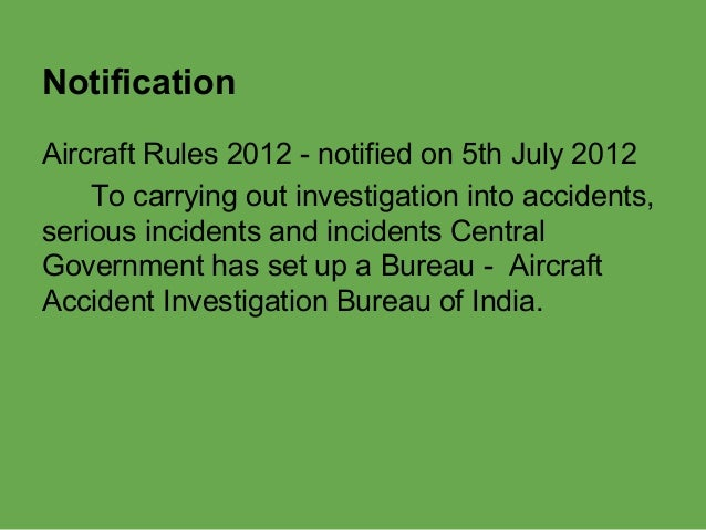 aircraft accient investigation objectives Though cabin safety aspects, including survival factors, should be addressed as part of the aircraft accident or incident investigation process, they are often overlooked states and industry might be missing out on the possibility of further safety enhancements a review of icao accident data from 2009-2013, which included commercial scheduled.