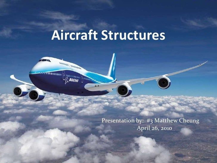 Aircraft Structures<br />Presentation by:  #3 Matthew Cheung<br />April 26, 2010<br />