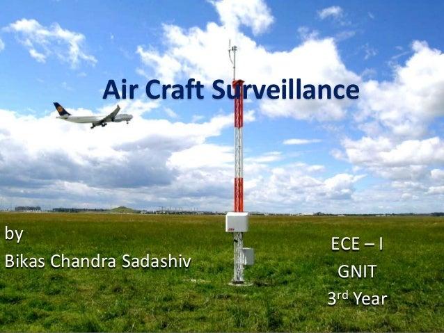 Air Craft Surveillance by Bikas Chandra Sadashiv ECE – I GNIT 3rd Year