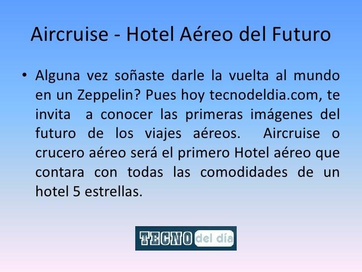Aircruise - Hotel Aéreo del Futuro <br />Alguna vez soñaste darle la vuelta al mundo en un Zeppelin? Pues hoy tecnodeldia....
