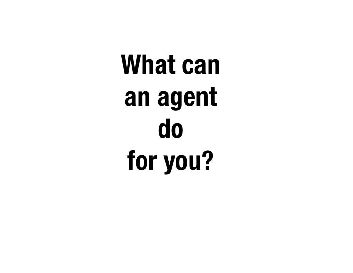 What canan agent    do for you?