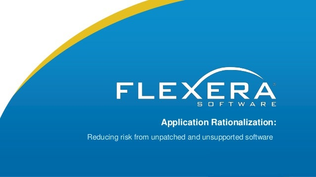 Application Rationalization: Reducing risk from unpatched and unsupported software
