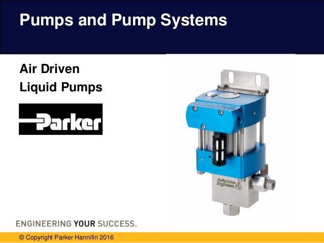 Pumps and Pump Systems Air Driven Liquid Pumps © Copyright Parker Hannifin 2016