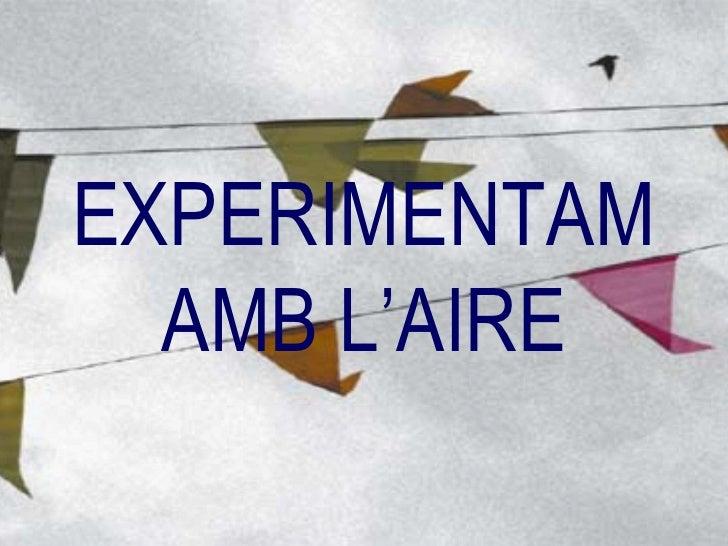 EXPERIMENTAM AMB L'AIRE
