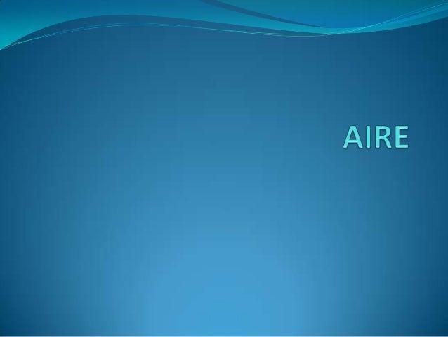  Se denomina aire a la mezcla de gases que constituye la atmósfera terrestre, que permanecen alrededor del planeta Tierra...