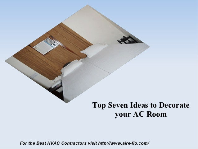 Top Seven Ideas to Decorate                                       your AC RoomFor the Best HVAC Contractors visit http://w...