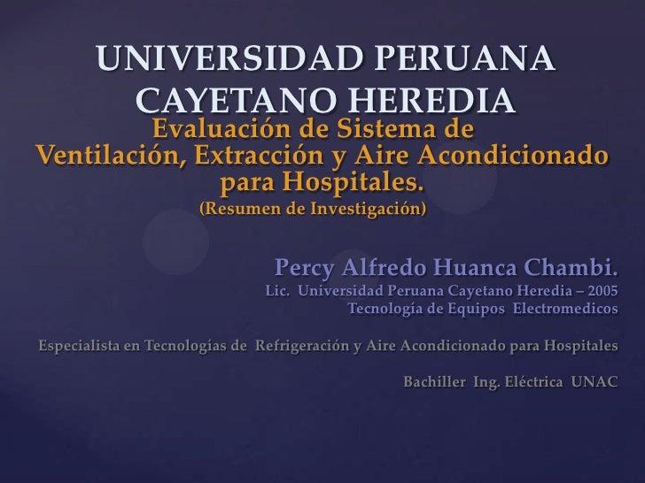 UNIVERSIDAD PERUANA CAYETANO HEREDIA<br />Evaluación de Sistema de Ventilación, Extracción y Aire Acondicionado para Hospi...