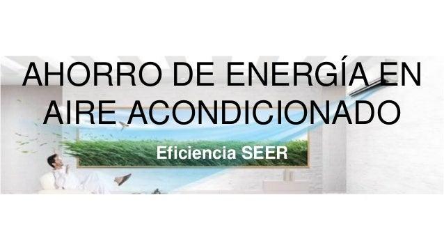Ahorro de energ a en aire acondicionado eficiencia seer for Cargar aire acondicionado casa