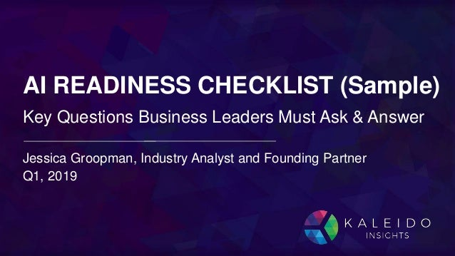 Jessica Groopman, Industry Analyst and Founding Partner Q1, 2019 Key Questions Business Leaders Must Ask & Answer AI READI...
