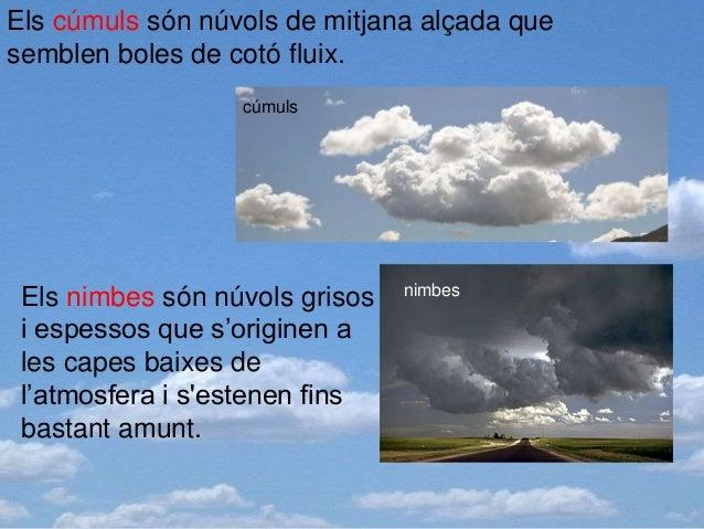 Els nimbes són núvols grisos i espessos que s'originen a les capes baixes de l'atmosfera i s'estenen fins bastant amunt. E...