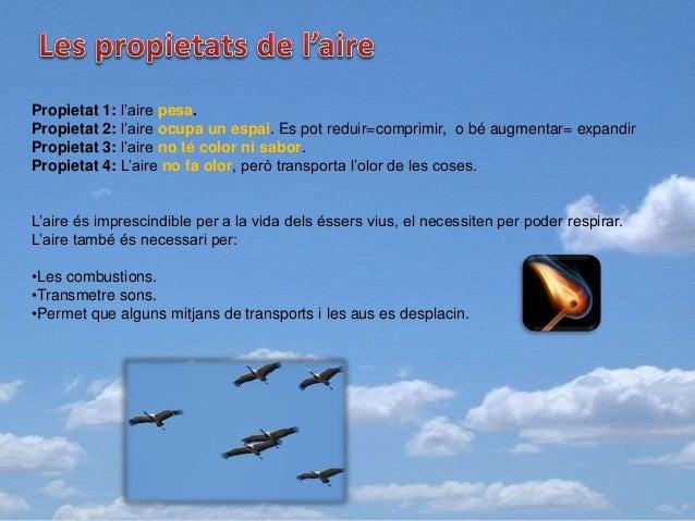 Propietat 1: l'aire pesa. Propietat 2: l'aire ocupa un espai. Es pot reduir=comprimir, o bé augmentar= expandir Propietat ...
