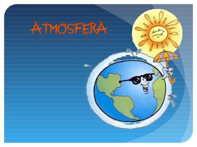 TEMA 2L'AIRE I            L'ATMOSFERA  Les persones, plantes i animals necessitem l'aire per respirar .  L'aire és una mes...