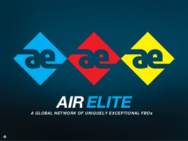 www.AirEliteNetwork.comA GLOBAL NETWORK OF UNIQUELY EXCEPTIONAL FBOs